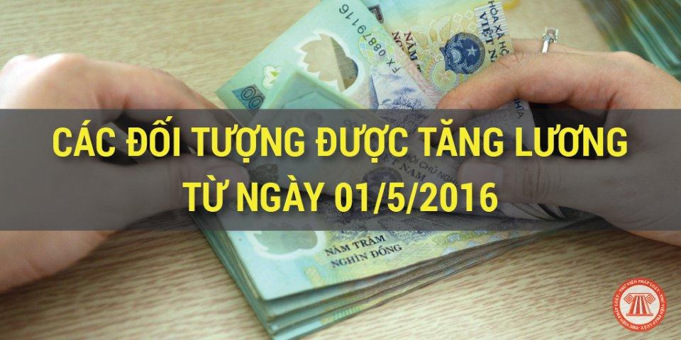 các đối tượng được tăng lương từ ngày 01/5/2016