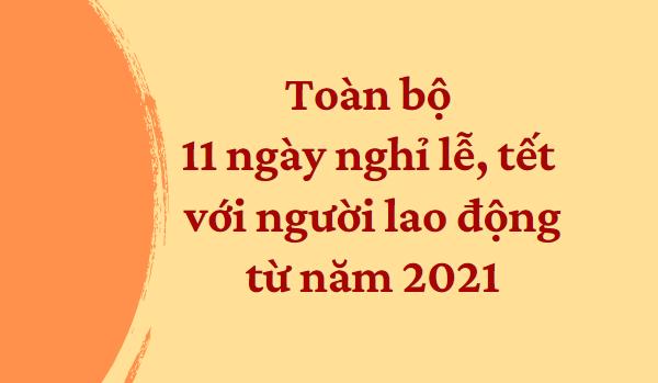 toan-bo-11-ngay-nghi-le-tet-voi-nguoi-lao-dong-tu-nam-2021